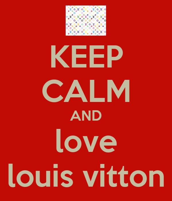KEEP CALM AND love louis vitton