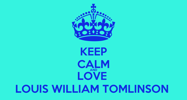 KEEP CALM AND LOVE  LOUIS WILLIAM TOMLINSON