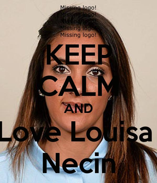 KEEP CALM AND Love Louisa  Necin
