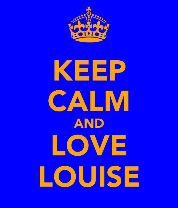 KEEP CALM AND LOVE LOUISE