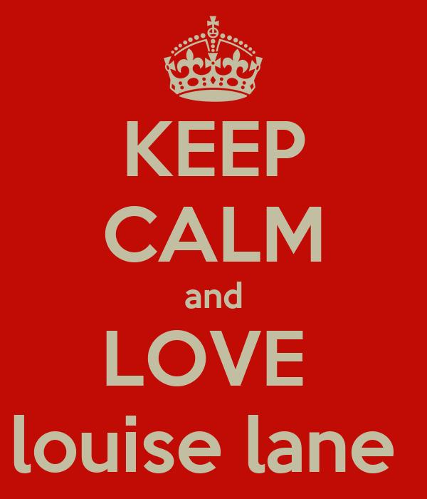 KEEP CALM and LOVE  louise lane