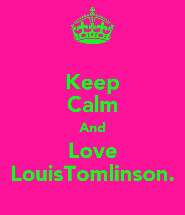 Keep Calm And Love LouisTomlinson.