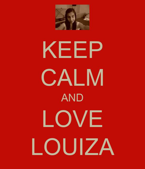 KEEP CALM AND LOVE LOUIZA