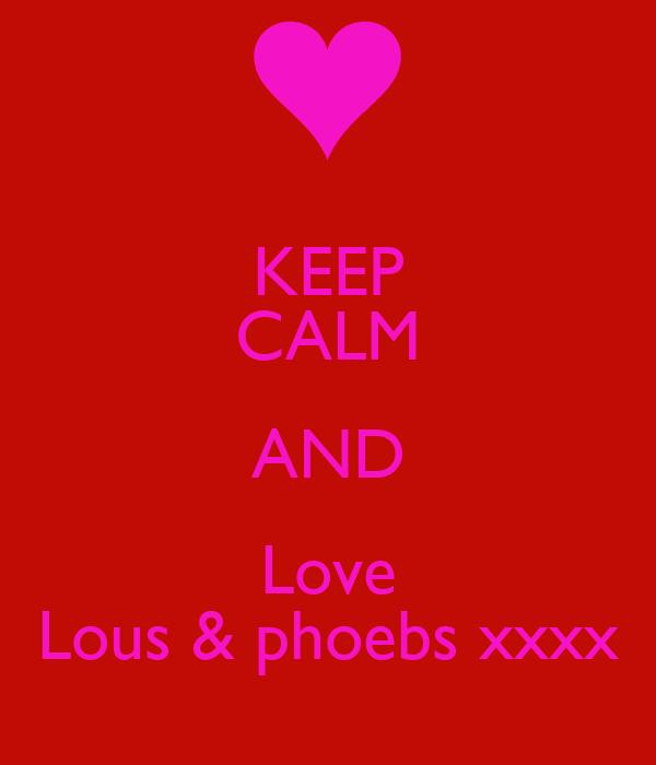KEEP CALM AND Love Lous & phoebs xxxx