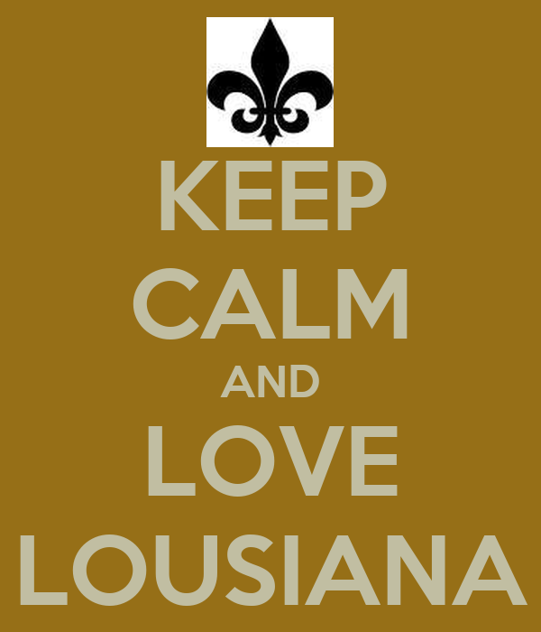 KEEP CALM AND LOVE LOUSIANA