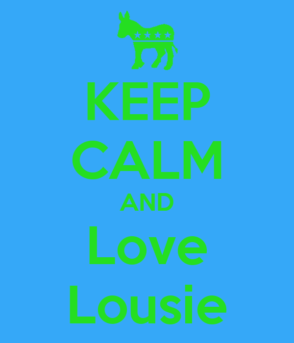 KEEP CALM AND Love Lousie