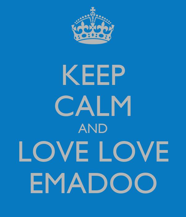 KEEP CALM AND LOVE LOVE EMADOO