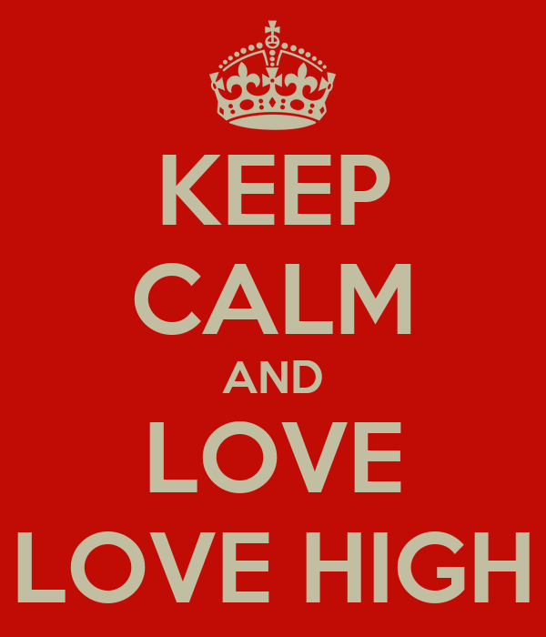 KEEP CALM AND LOVE LOVE HIGH
