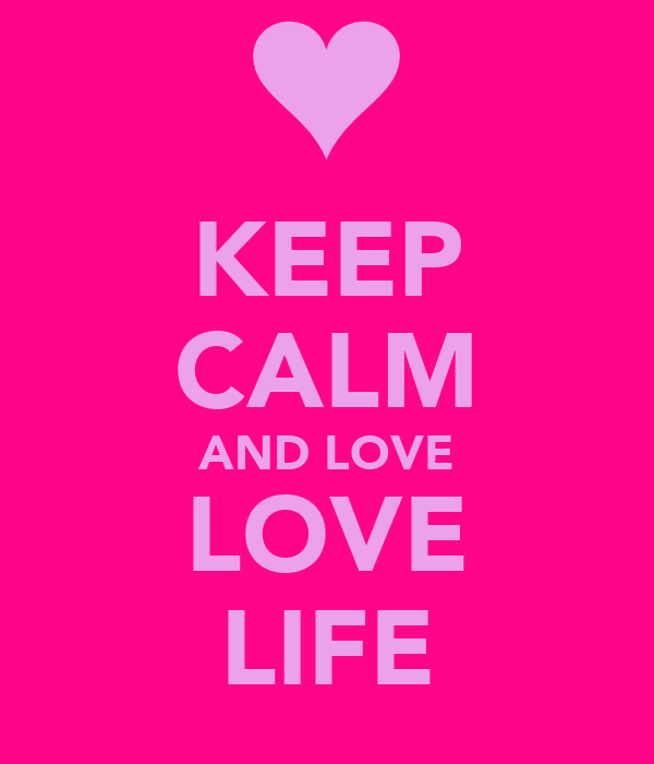 KEEP CALM AND LOVE LOVE LIFE