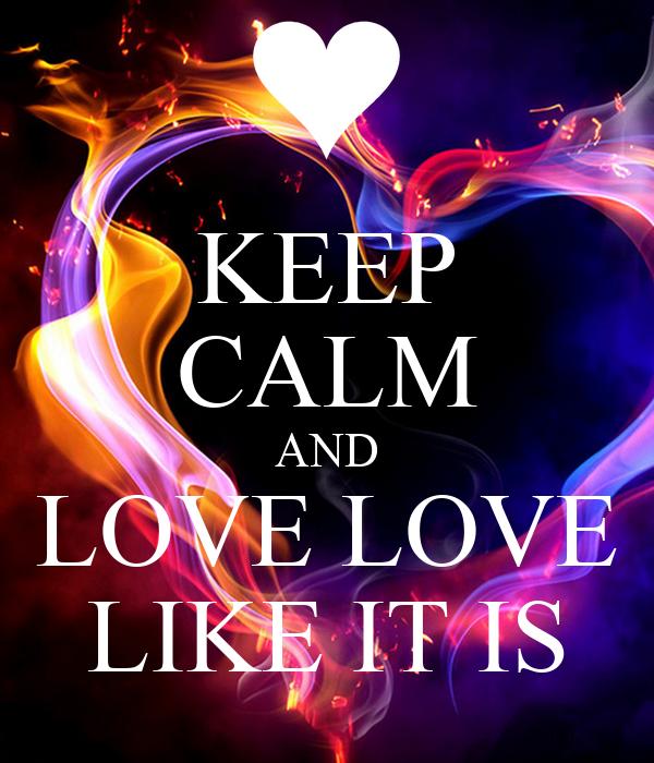 KEEP CALM AND LOVE LOVE LIKE IT IS