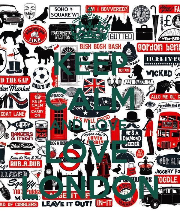 KEEP CALM AND LOVE  LOVE  LONDON