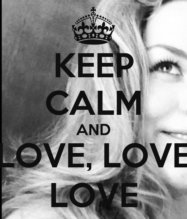 KEEP CALM AND LOVE, LOVE LOVE
