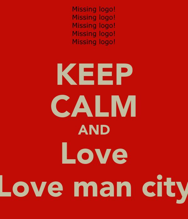 KEEP CALM AND Love Love man city
