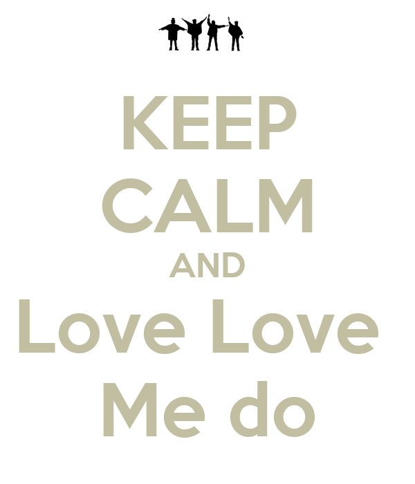 KEEP CALM AND Love Love  Me do