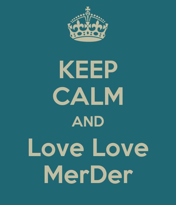 KEEP CALM AND Love Love MerDer