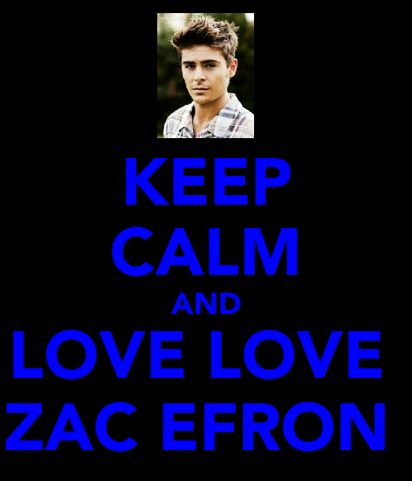 KEEP CALM AND LOVE LOVE  ZAC EFRON