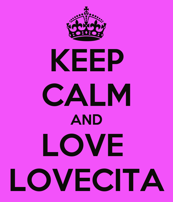 KEEP CALM AND LOVE  LOVECITA