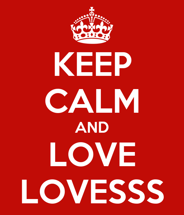KEEP CALM AND LOVE LOVESSS