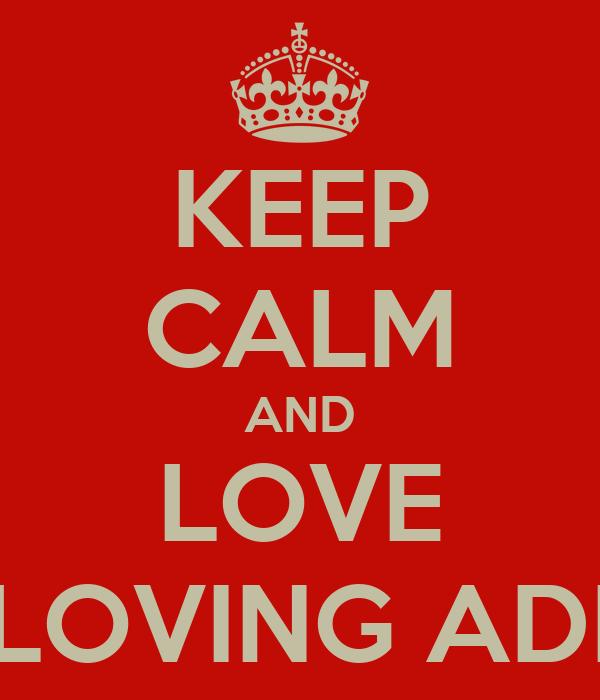 KEEP CALM AND LOVE LOVING ADI