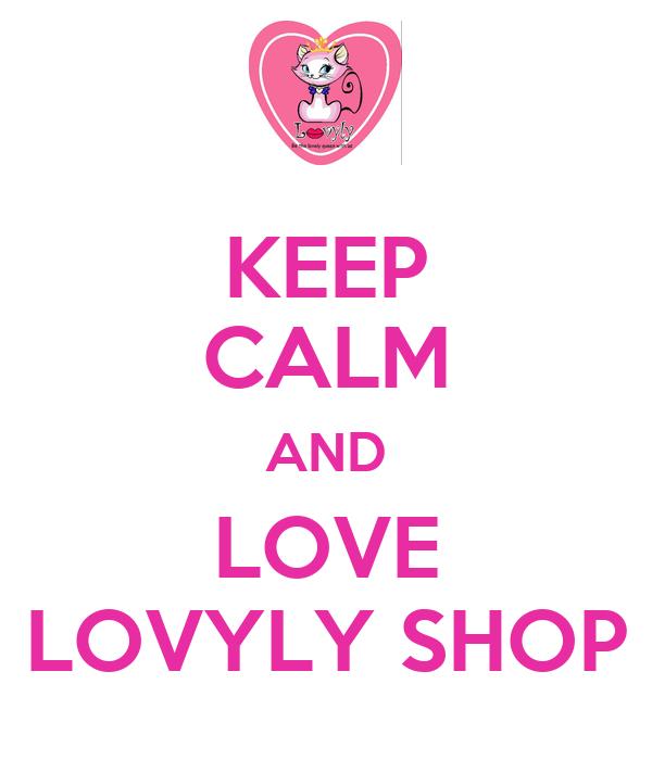 KEEP CALM AND LOVE LOVYLY SHOP