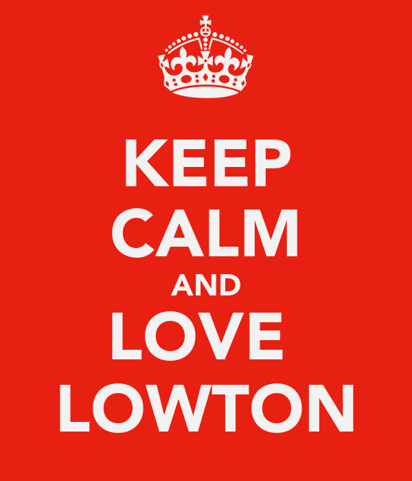 KEEP CALM AND LOVE  LOWTON