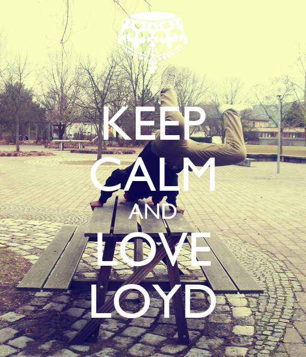 KEEP CALM AND LOVE LOYD