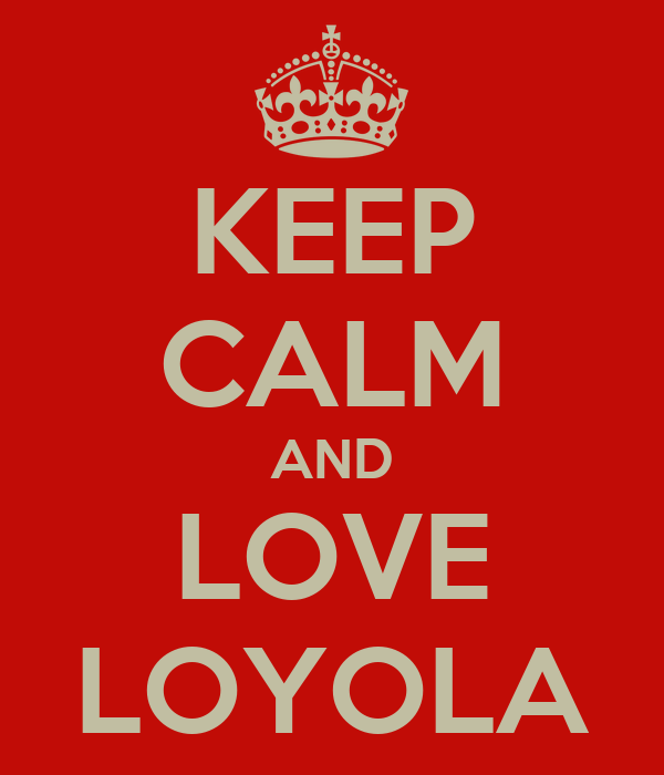 KEEP CALM AND LOVE LOYOLA