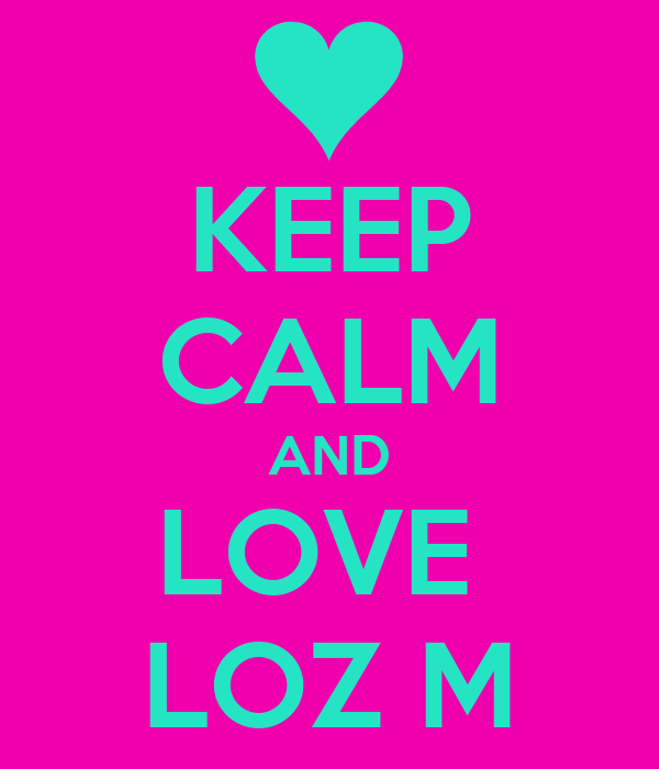 KEEP CALM AND LOVE  LOZ M
