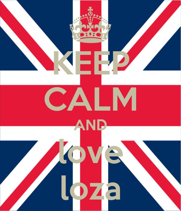 KEEP CALM AND love loza