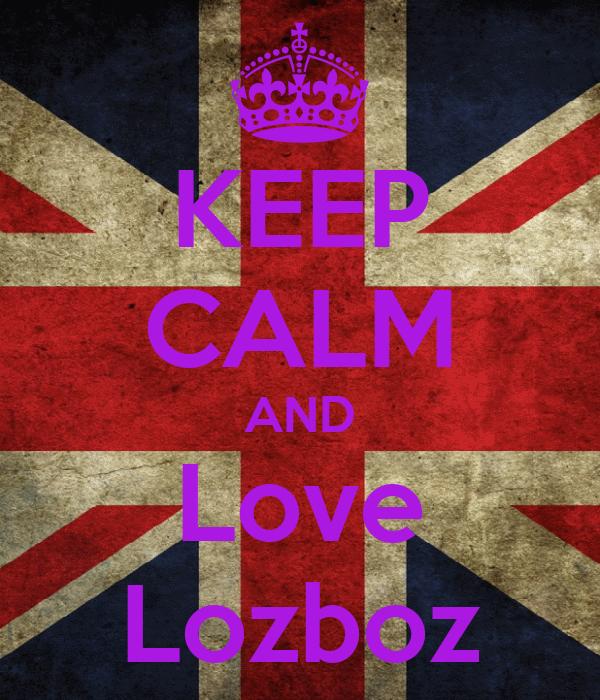 KEEP CALM AND Love Lozboz