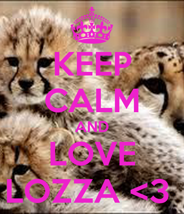 KEEP CALM AND LOVE LOZZA <3