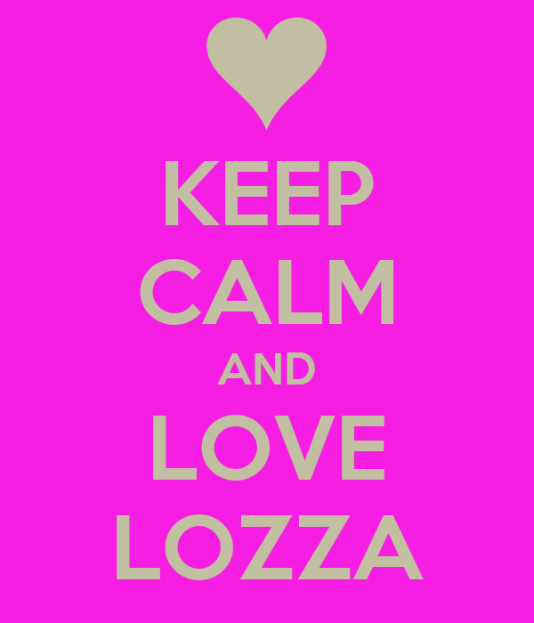 KEEP CALM AND LOVE LOZZA