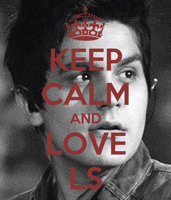 KEEP CALM AND LOVE LS