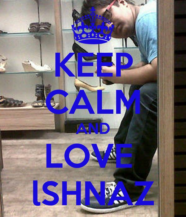 KEEP CALM AND LOVE  lSHNAZ