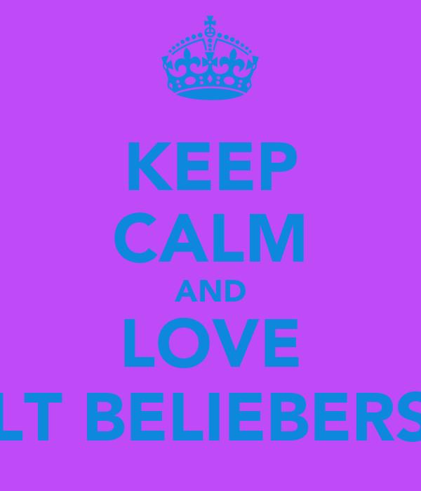 KEEP CALM AND LOVE LT BELIEBERS