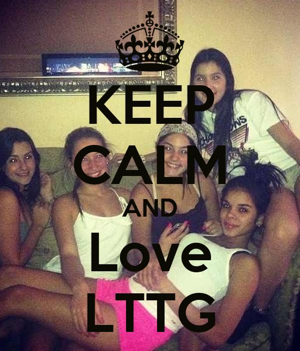 KEEP CALM AND Love LTTG