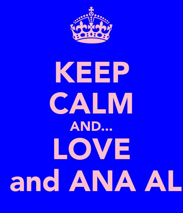 KEEP CALM AND... LOVE LU E and ANA ALBAN