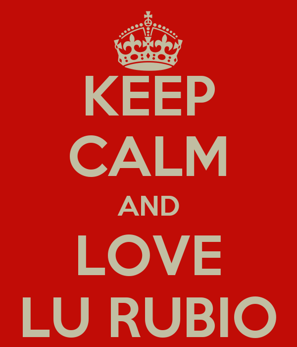 KEEP CALM AND LOVE LU RUBIO