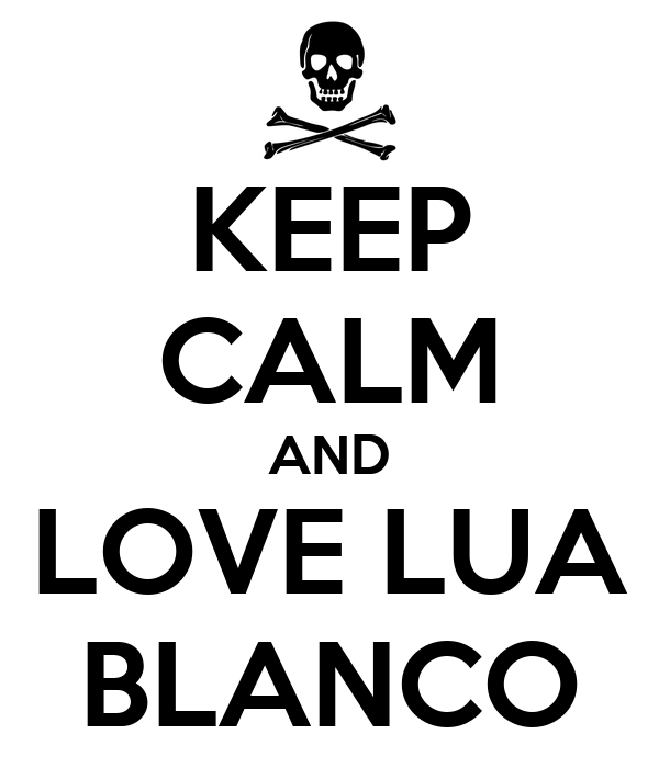 KEEP CALM AND LOVE LUA BLANCO
