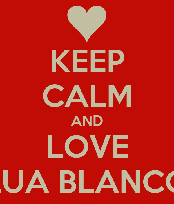 KEEP CALM AND LOVE LUA BLANCO