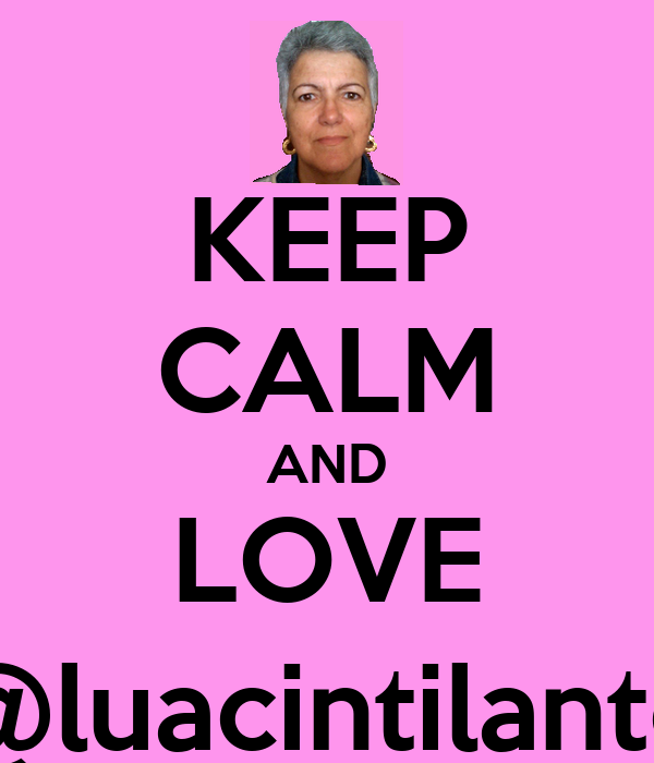KEEP CALM AND LOVE @luacintilante
