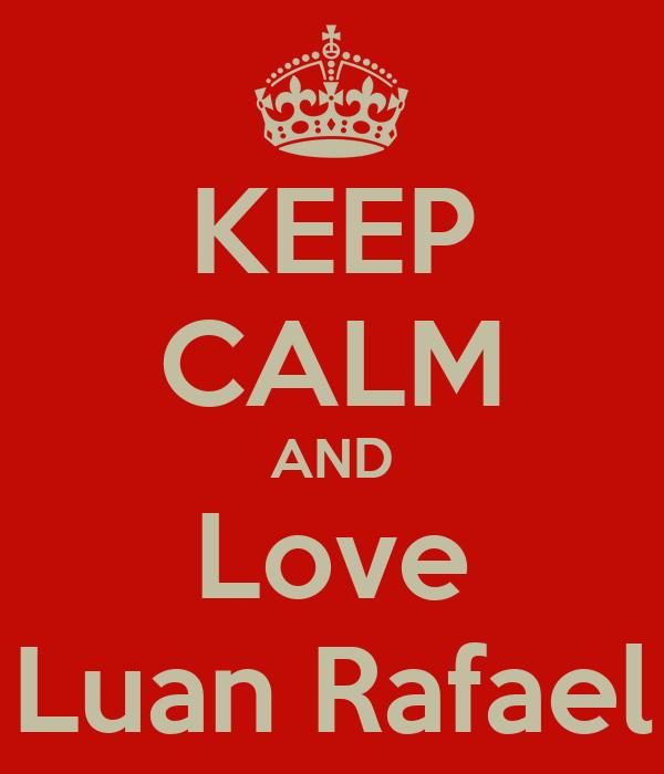 KEEP CALM AND Love Luan Rafael