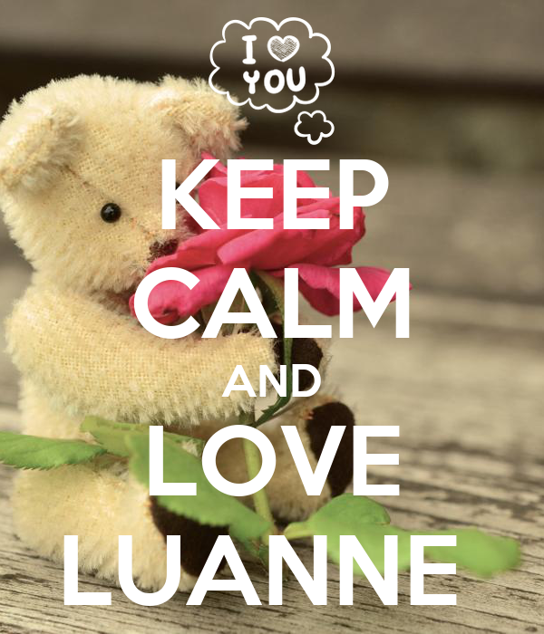 KEEP CALM AND LOVE LUANNE