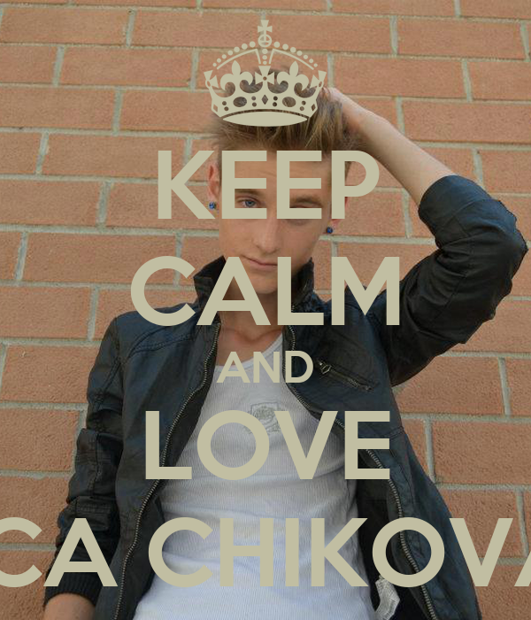 KEEP CALM AND LOVE LUCA CHIKOVANI