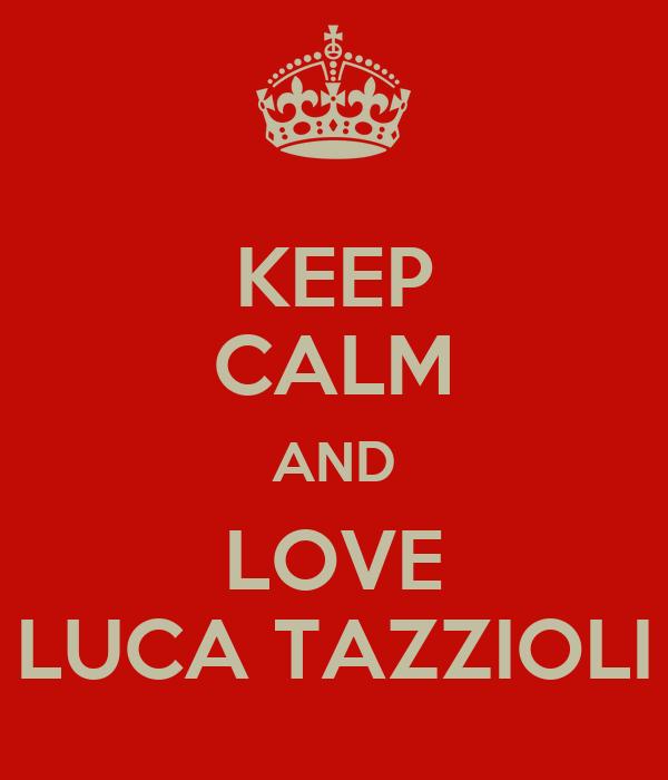 KEEP CALM AND LOVE LUCA TAZZIOLI