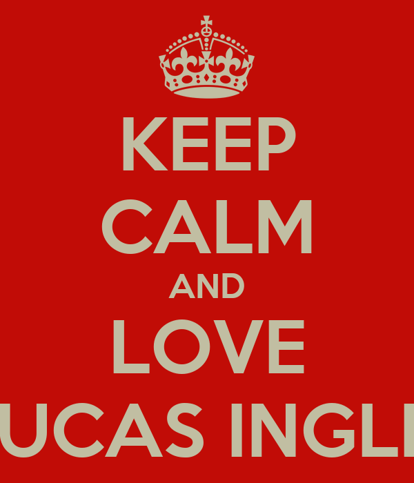 KEEP CALM AND LOVE LUCAS INGLIS