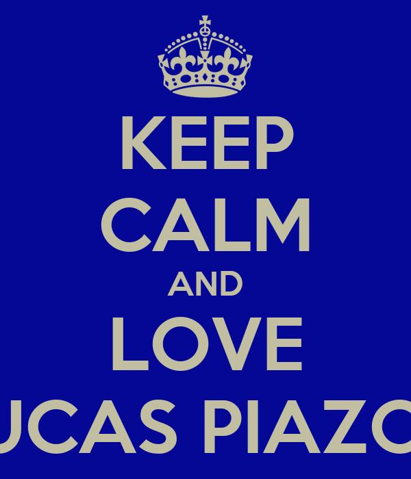 KEEP CALM AND LOVE LUCAS PIAZON