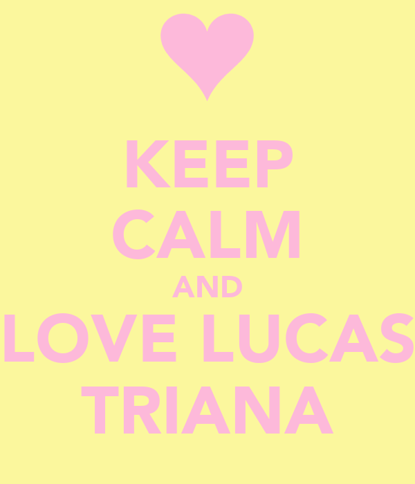 KEEP CALM AND LOVE LUCAS TRIANA
