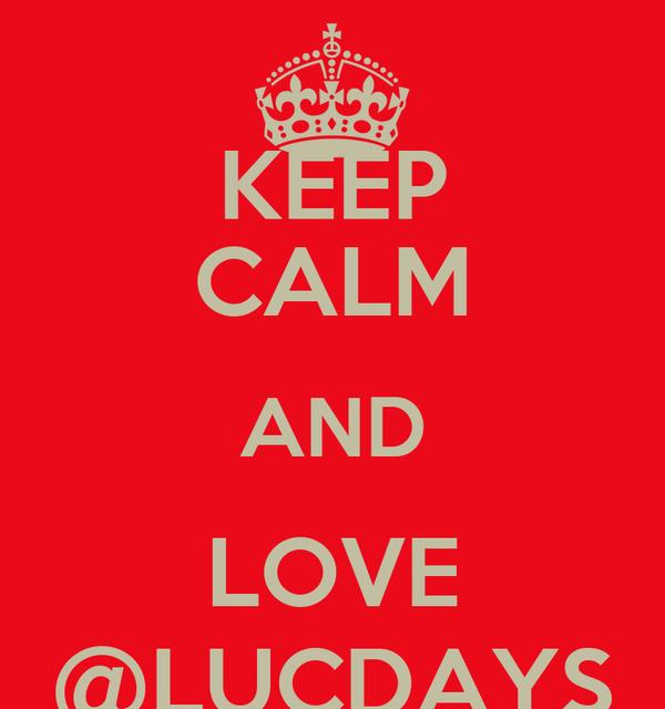 KEEP CALM AND LOVE @LUCDAYS