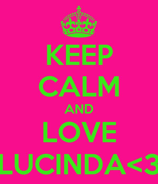 KEEP CALM AND LOVE LUCINDA<3